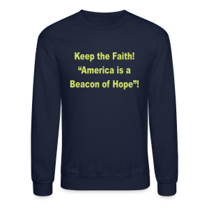 keep the faith America is a beacon of hope! - Crewneck Sweatshirt