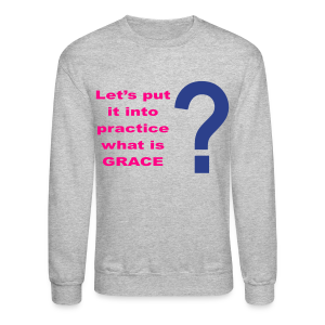 Let's put it into practice what is grace? - Crewneck Sweatshirt