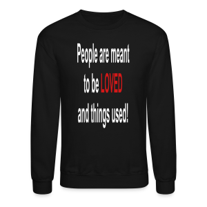 People are meant to be loved and things used... - Crewneck Sweatshirt