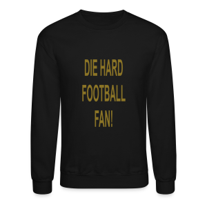 Die hard football fan. - Crewneck Sweatshirt