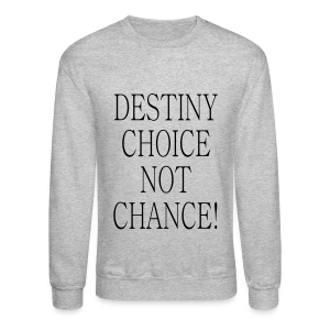 Destiny Choice not Chance - Crewneck Sweatshirt