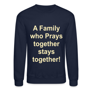 A family who prays together stays together! - Crewneck Sweatshirt
