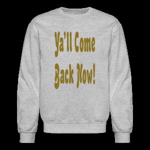 Ya'll come back now! - Crewneck Sweatshirt