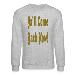 Ya'll come back now! - Crewneck Sweatshirt