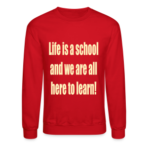 Life is a school and we are all here to learn! - Crewneck Sweatshirt