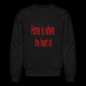 Home is where the heart is! - Crewneck Sweatshirt