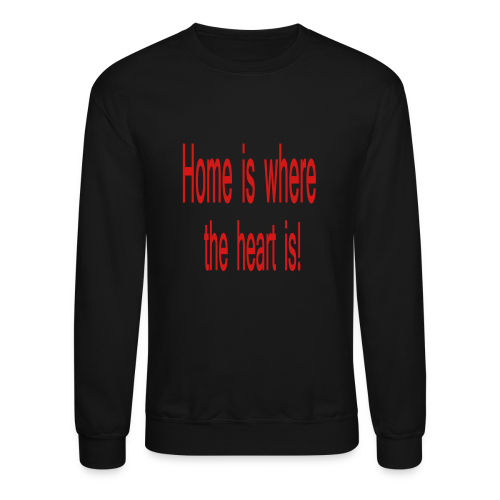 Home is where the heart is! - Crewneck Sweatshirt