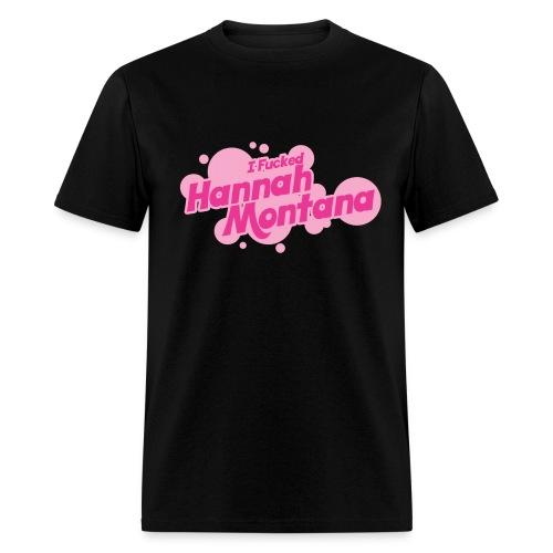 I Fucked Hannah Montana - Men's T-Shirt