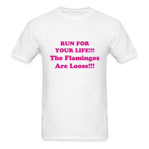 RUN FOR YOUR LIFE!!! The Flamingos Are Loose!!! - Men's T-Shirt