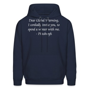 Men's Hoodie - Dear Global Warming, I cordially invite you to spend a winter with me,      -Pittsburgh