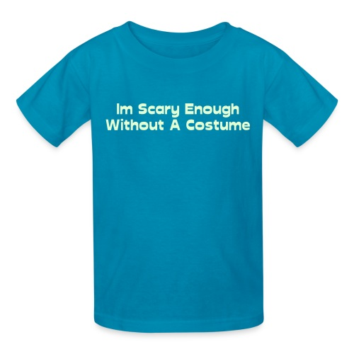 Im Scary Enough Without A Costume - Kids' T-Shirt