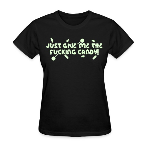 Just Give Me The Fucking Candy - Women's T-Shirt