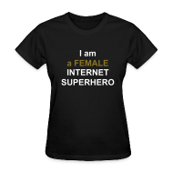 Women's T-Shirts ~ Women's T-Shirt ~ I am a Female Internet Superhero