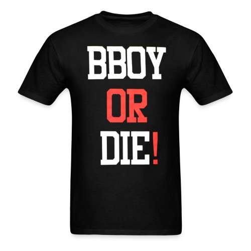 Bboy Or Die! - Men's T-Shirt