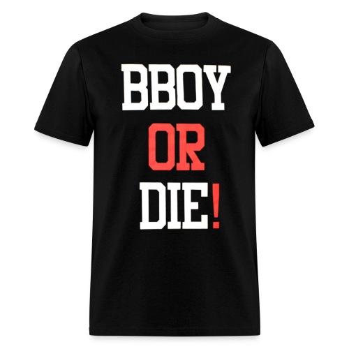 Bboy Or Die! - Men's T-Shirt