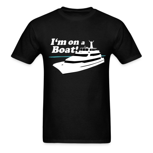 IM ON A BOAT - Men's T-Shirt