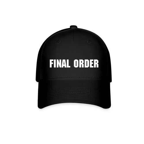 Final Order Hat - Baseball Cap
