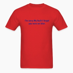 Red Forgot your an Idiot T-Shirts