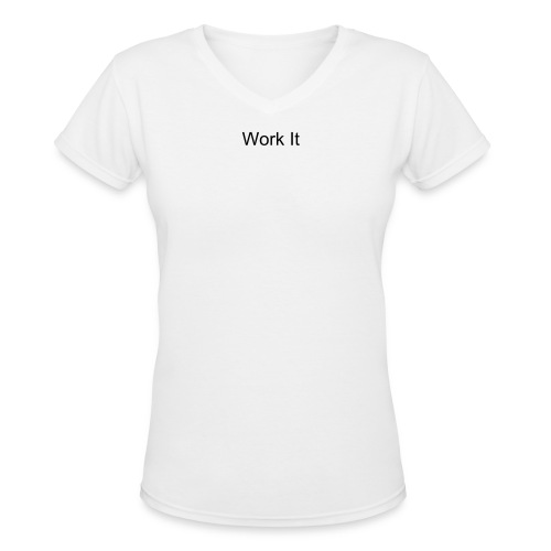 Work It T - Middle Front - Women's V-Neck T-Shirt