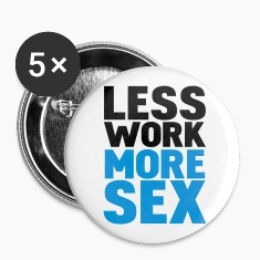 White less work more sex Buttons