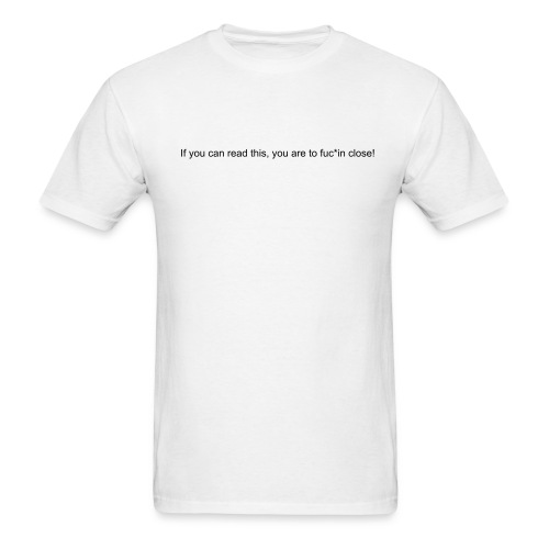 If you can read this, you are to fuc*in close! - Men's T-Shirt