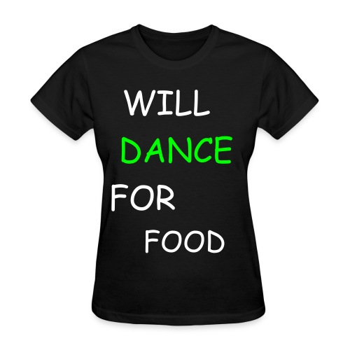 WILL DANCE FOR FOOD - Women's T-Shirt