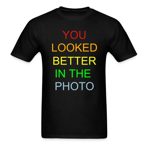 You looked better in the photo- Pure Awesomeness - Men's T-Shirt