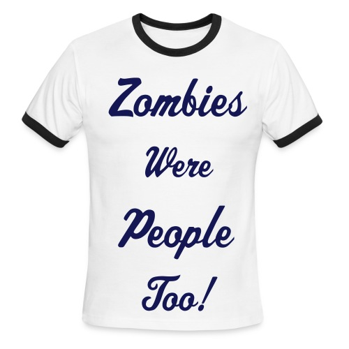 Zombies Were People Too. - Men's Ringer T-Shirt