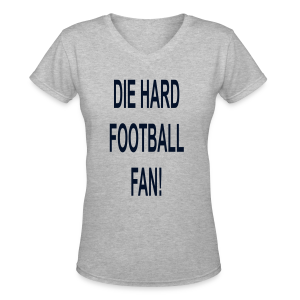 Die hard football fan.... - Women's V-Neck T-Shirt