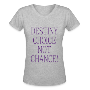 Destiny Choice not chance! - Women's V-Neck T-Shirt