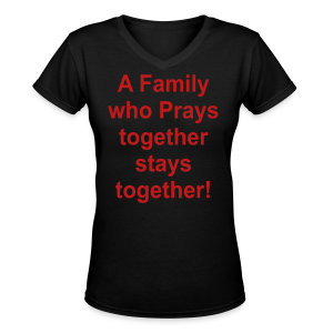 A family who prays together stays together - Women's V-Neck T-Shirt