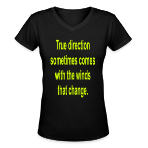 True direction sometimes comes with the winds that change - Women's V-Neck T-Shirt