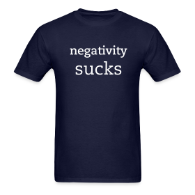 Negativity Sucks Tee ~