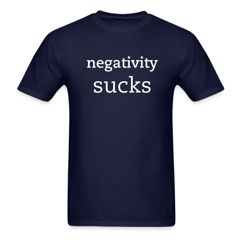 Negativity Sucks Tee - Men's T-Shirt