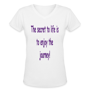 The secret to life is to enjoy the journey! - Women's V-Neck T-Shirt