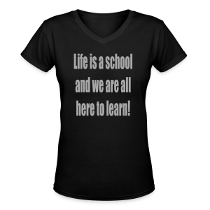 Life is a school and we are all here to learn - Women's V-Neck T-Shirt