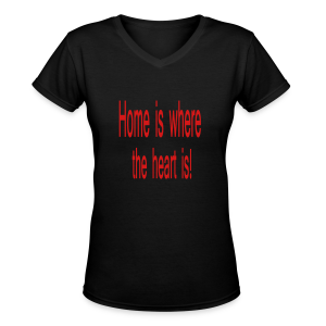 Home is where the heart is.... - Women's V-Neck T-Shirt