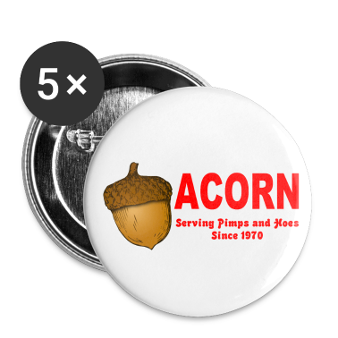 White Acorn Serving Pimps and Hoes Since 1970 Buttons