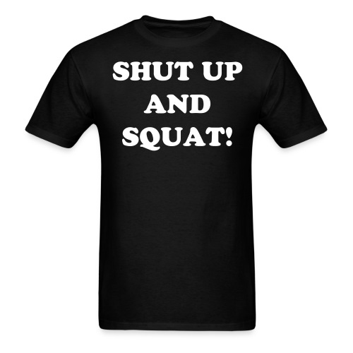 Ronnie Coleman SHUT UP AND SQUAT! t-shirt - Men's T-Shirt