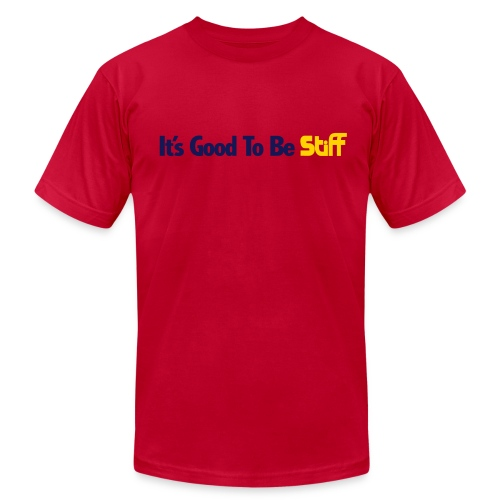 DenverStiffs: It's Good To Be Stiff Special - Men's T-Shirt by American Apparel