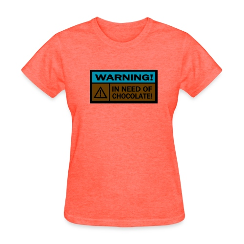 WUBT 'Warning, In Need Of Chocolate--DIGITAL DIRECT' Women's Standard Tee, Deep Heather - Women's T-Shirt