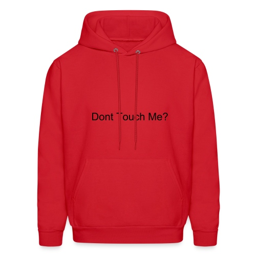 Dont Touch Me Im To Popular To Be Touched - Men's Hoodie