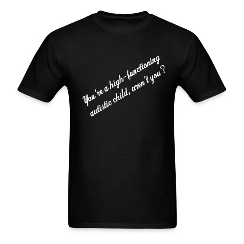 You're a high-functioning autistic child, aren't you? - Men's T-Shirt