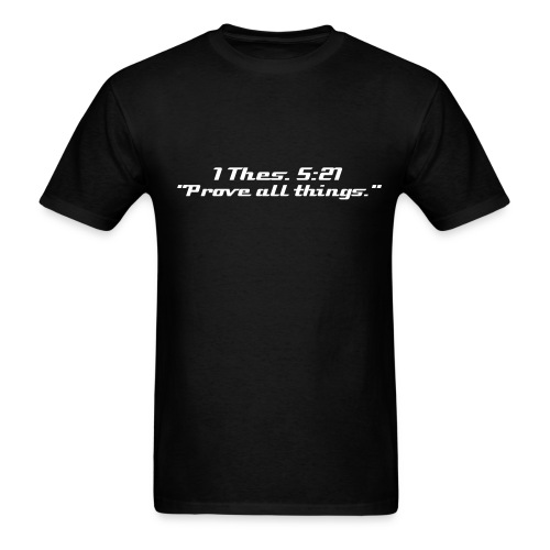 1 Thes. 5:21 ... Prove all things. - Men's T-Shirt