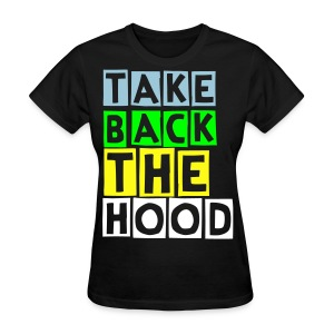 Womens Take Back the Hood  - Women's T-Shirt