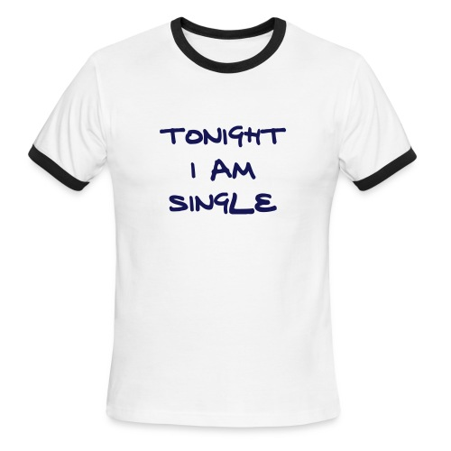 Tonight I Am Single - Men's Ringer T-Shirt