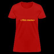 T-Shirts ~ Women's T-Shirt ~ [thismeme]