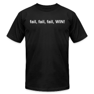 T-Shirts ~ Men's T-Shirt by American Apparel ~ fail, fail, fail, WIN!
