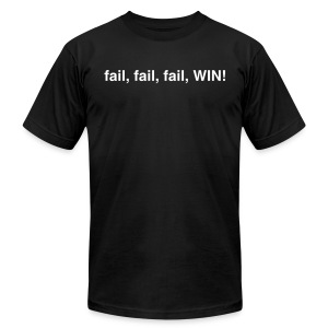 fail, fail, fail, WIN! - Men's T-Shirt by American Apparel