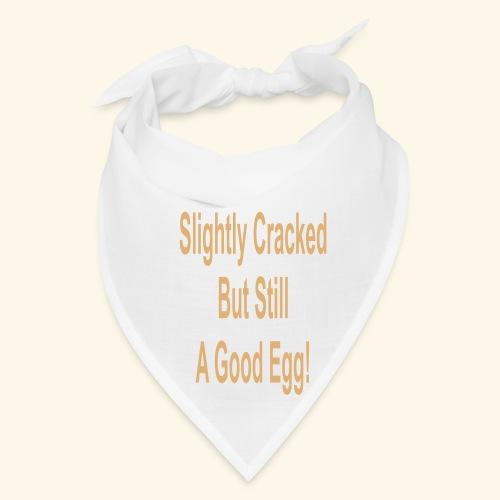 Slightly cracked but still a good egg - Bandana